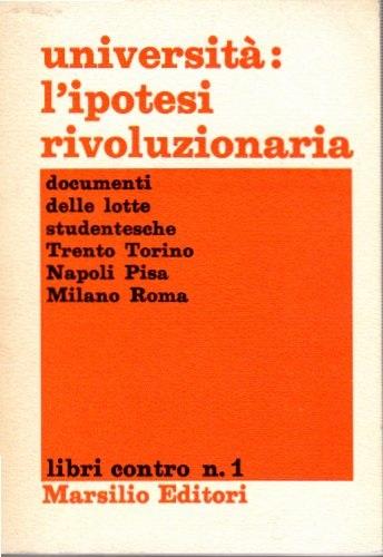 Università l'ipotesi rivoluzionaria documenti delle lotte studentesche Trento Torino Napoli Pisa Milano Roma